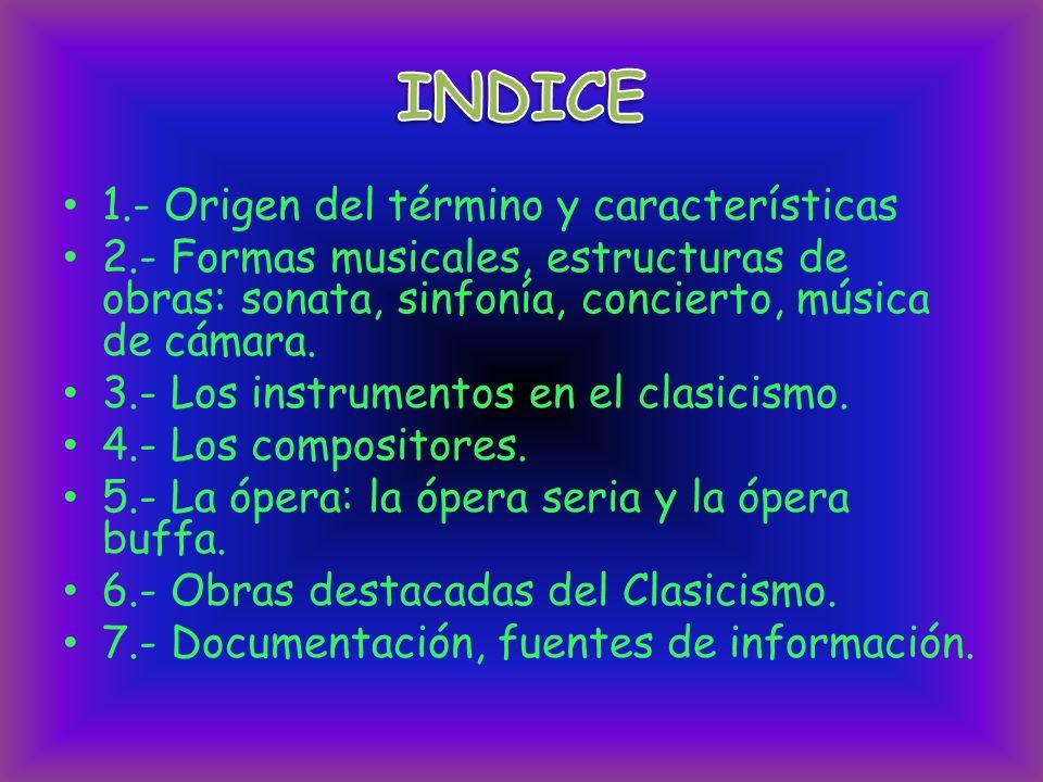 1.- Origen del término y características 2.- Formas musicales, estructuras de obras: sonata, sinfonía, concierto, música de cámara. 3.- Los instrument