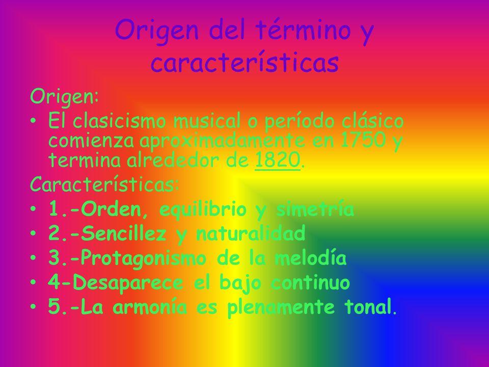 Origen del término y características Origen: El clasicismo musical o período clásico comienza aproximadamente en 1750 y termina alrededor de 1820. Car