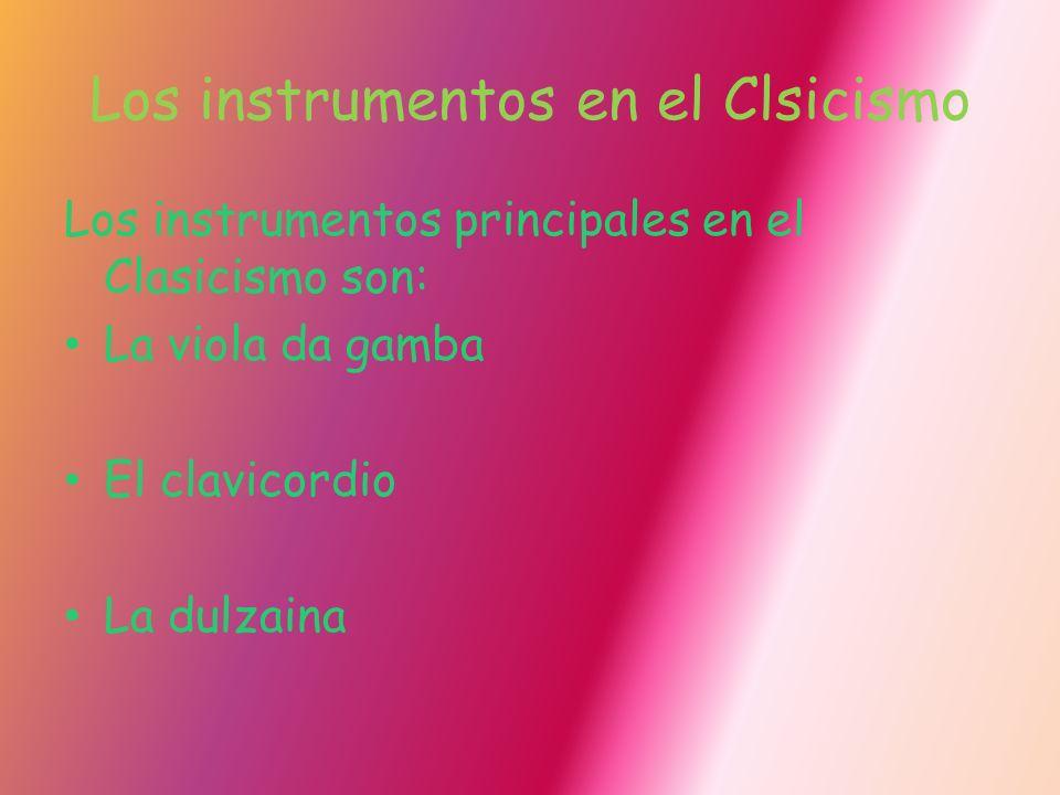 Los instrumentos en el Clsicismo Los instrumentos principales en el Clasicismo son: La viola da gamba El clavicordio La dulzaina