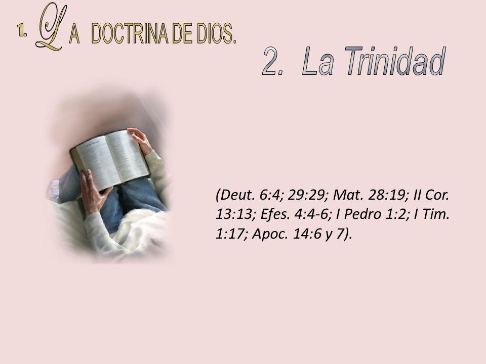 (Deut. 6:4; 29:29; Mat. 28:19; II Cor. 13:13; Efes. 4:4-6; I Pedro 1:2; I Tim. 1:17; Apoc. 14:6 y 7).