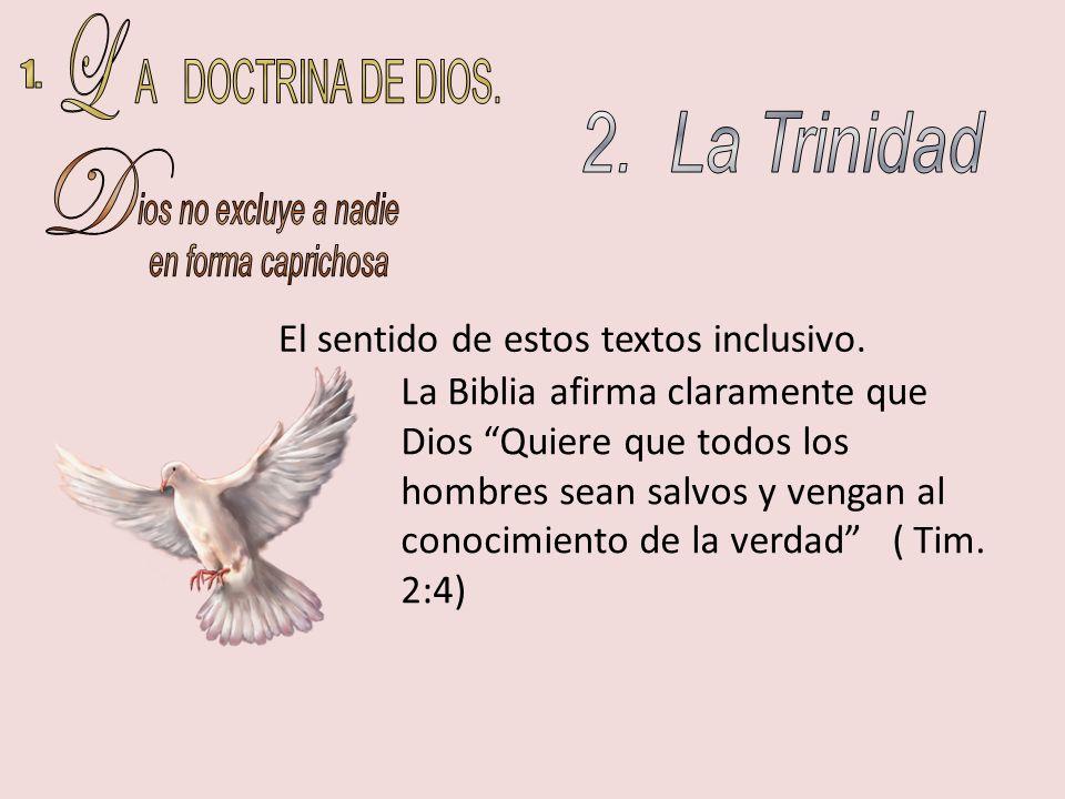 El sentido de estos textos inclusivo. La Biblia afirma claramente que Dios Quiere que todos los hombres sean salvos y vengan al conocimiento de la ver