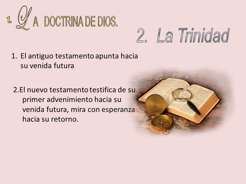 2.El nuevo testamento testifica de su primer advenimiento hacia su venida futura, mira con esperanza hacia su retorno. 1.El antiguo testamento apunta