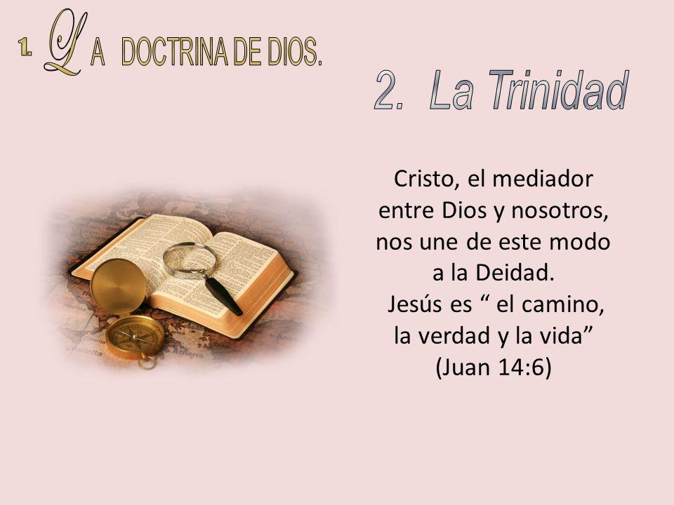 Cristo, el mediador entre Dios y nosotros, nos une de este modo a la Deidad. Jesús es el camino, la verdad y la vida (Juan 14:6)