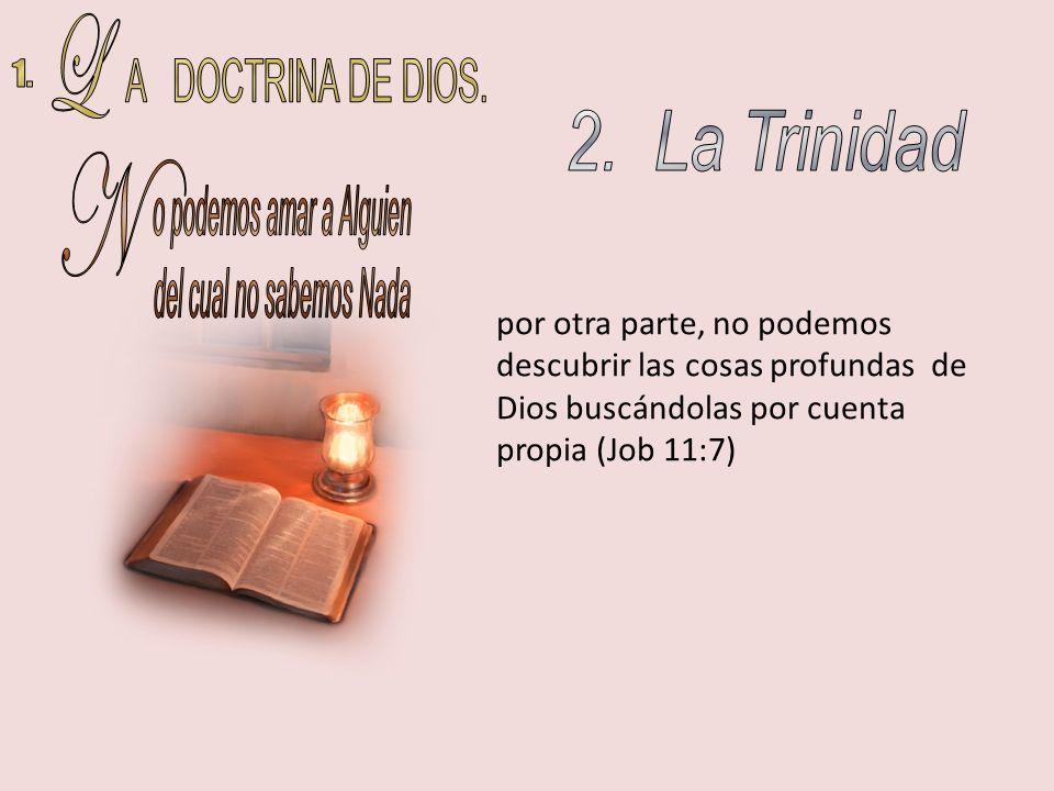 por otra parte, no podemos descubrir las cosas profundas de Dios buscándolas por cuenta propia (Job 11:7)