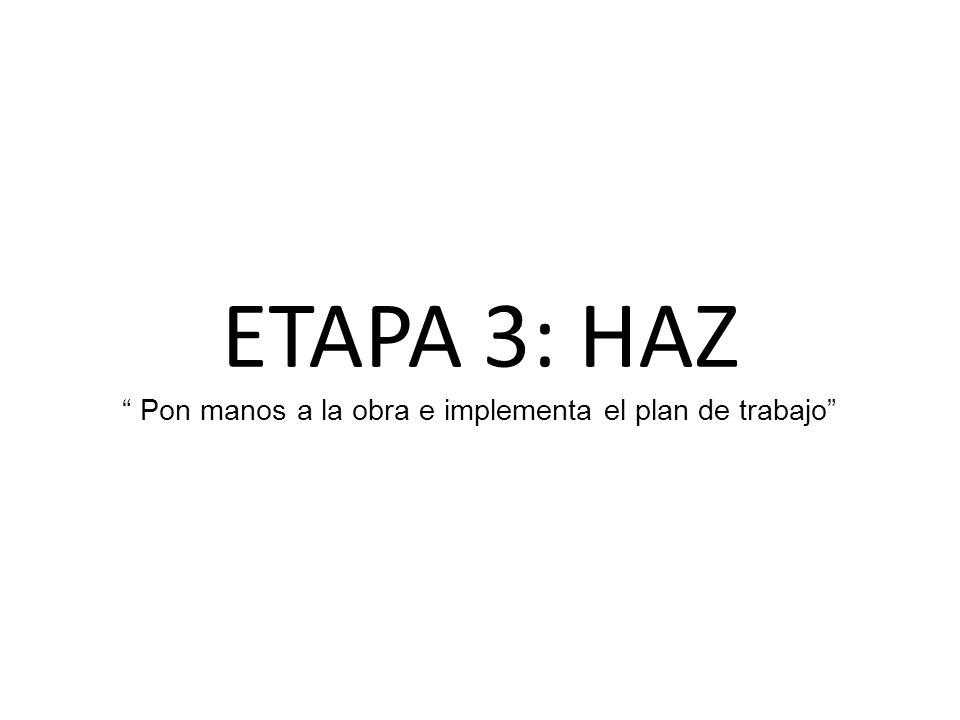 ETAPA 3: HAZ Pon manos a la obra e implementa el plan de trabajo