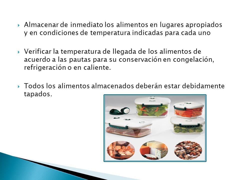 Almacenar de inmediato los alimentos en lugares apropiados y en condiciones de temperatura indicadas para cada uno Verificar la temperatura de llegada