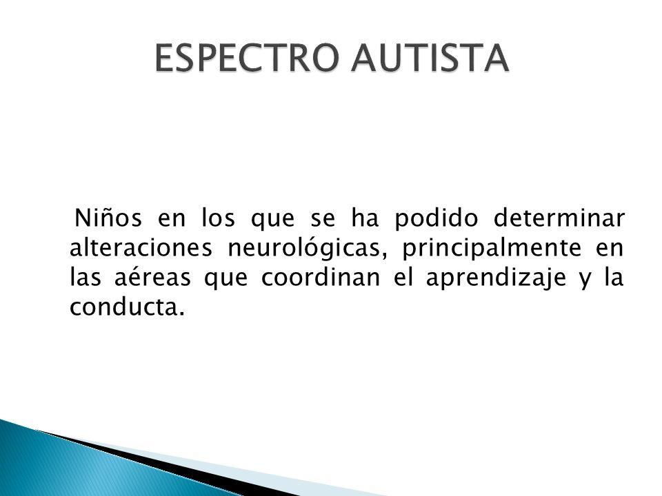 Niños en los que se ha podido determinar alteraciones neurológicas, principalmente en las aéreas que coordinan el aprendizaje y la conducta.