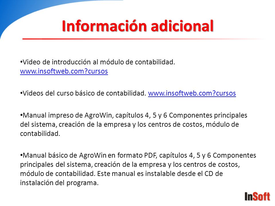 Información adicional Video de introducción al módulo de contabilidad. www.insoftweb.com?cursos www.insoftweb.com?cursos Videos del curso básico de co