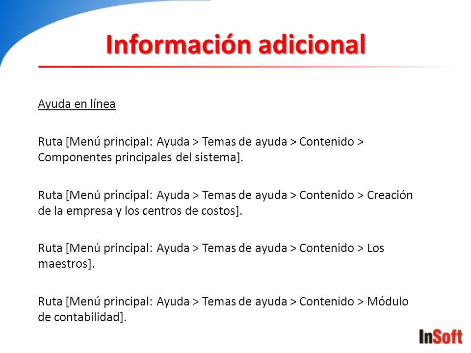 Información adicional Ayuda en línea Ruta [Menú principal: Ayuda > Temas de ayuda > Contenido > Componentes principales del sistema]. Ruta [Menú princ