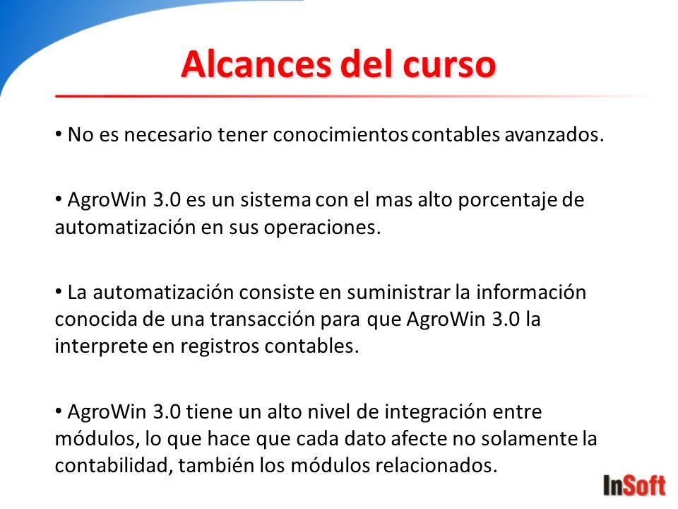 Alcances del curso No es necesario tener conocimientos contables avanzados. AgroWin 3.0 es un sistema con el mas alto porcentaje de automatización en