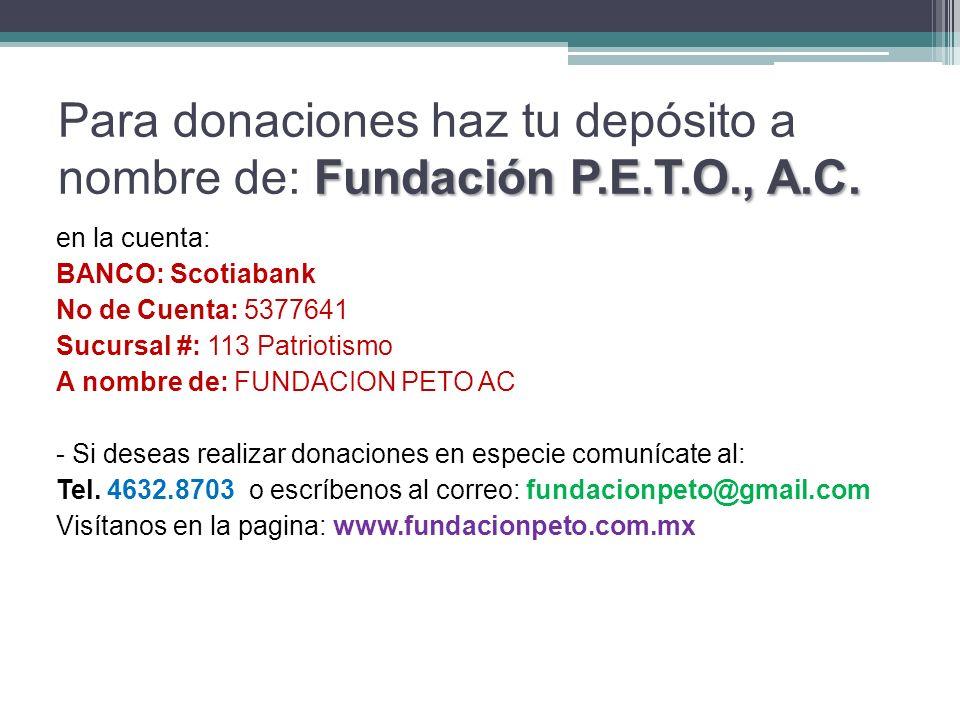Fundación P.E.T.O., A.C.Para donaciones haz tu depósito a nombre de: Fundación P.E.T.O., A.C.
