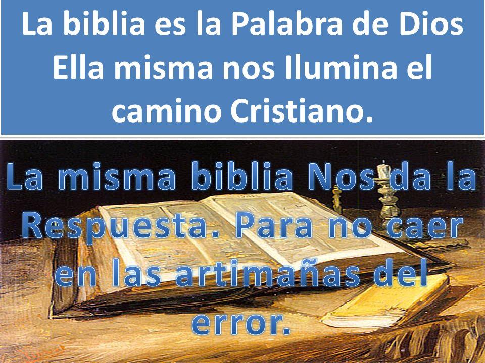 La biblia es la Palabra de Dios Ella misma nos Ilumina el camino Cristiano. La biblia es la Palabra de Dios Ella misma nos Ilumina el camino Cristiano