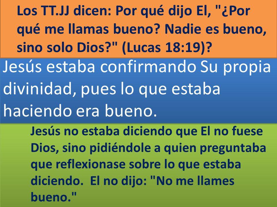 Jesús no estaba diciendo que El no fuese Dios, sino pidiéndole a quien preguntaba que reflexionase sobre lo que estaba diciendo. El no dijo: