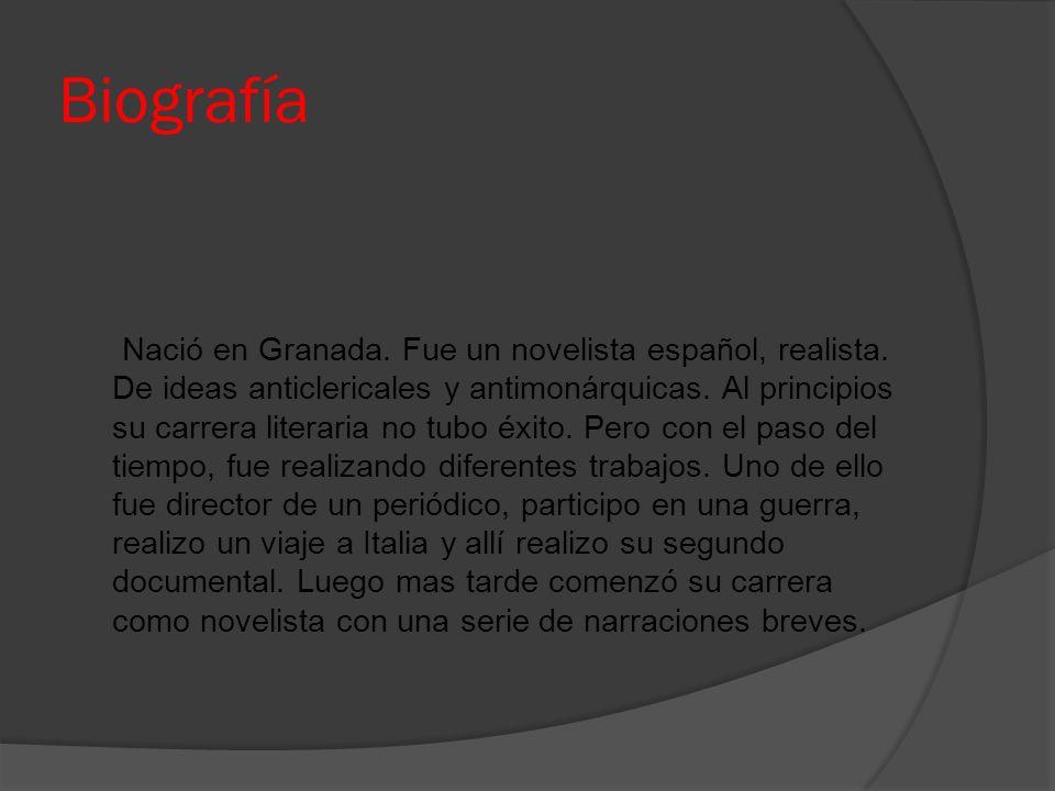 Biografía Nació en Granada. Fue un novelista español, realista. De ideas anticlericales y antimonárquicas. Al principios su carrera literaria no tubo