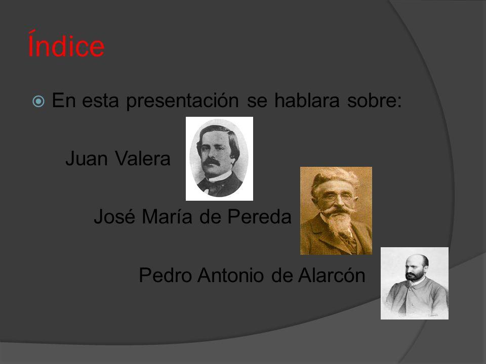Índice En esta presentación se hablara sobre: Juan Valera José María de Pereda Pedro Antonio de Alarcón
