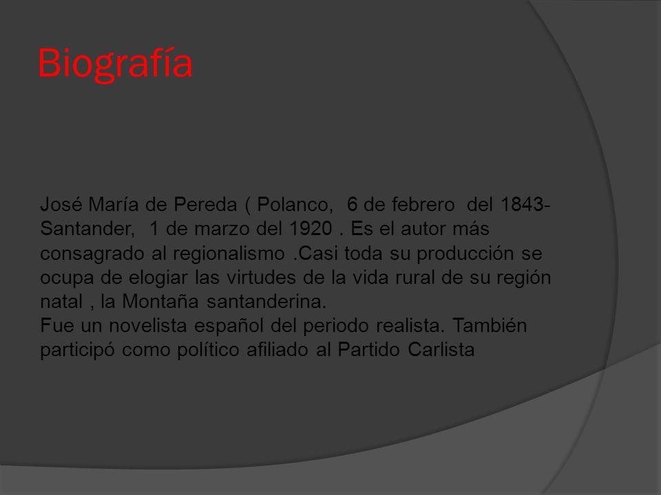 Biografía José María de Pereda ( Polanco, 6 de febrero del 1843- Santander, 1 de marzo del 1920. Es el autor más consagrado al regionalismo.Casi toda