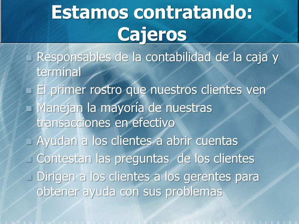 Estamos contratando: Cajeros Responsables de la contabilidad de la caja y terminal Responsables de la contabilidad de la caja y terminal El primer ros