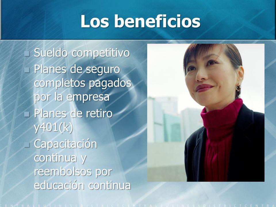 Los beneficios Sueldo competitivo Sueldo competitivo Planes de seguro completos pagados por la empresa Planes de seguro completos pagados por la empre