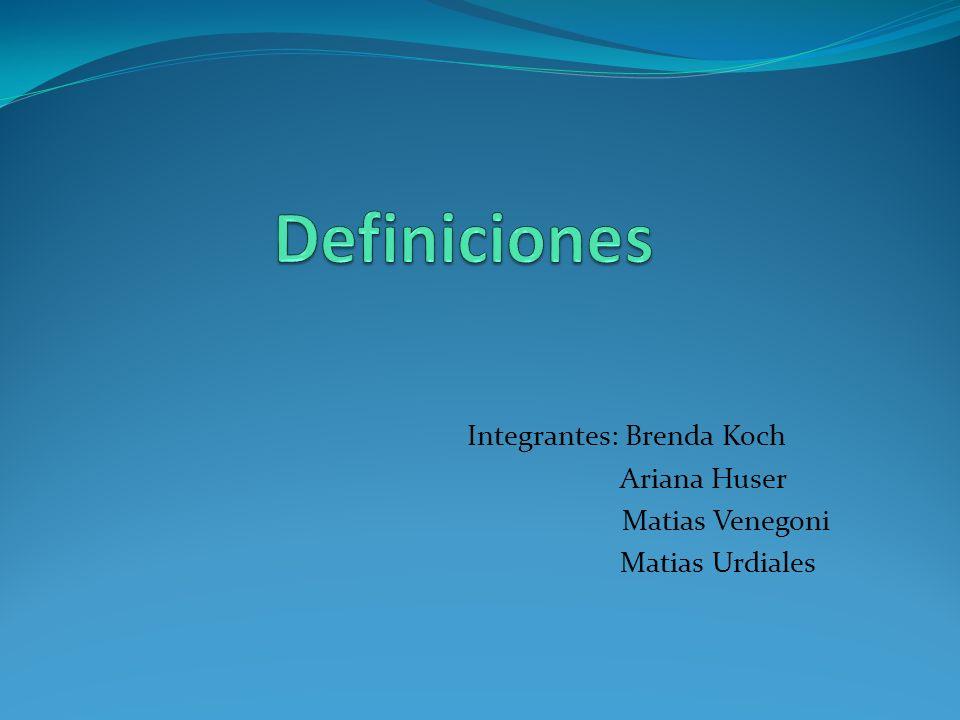Integrantes: Brenda Koch Ariana Huser Matias Venegoni Matias Urdiales