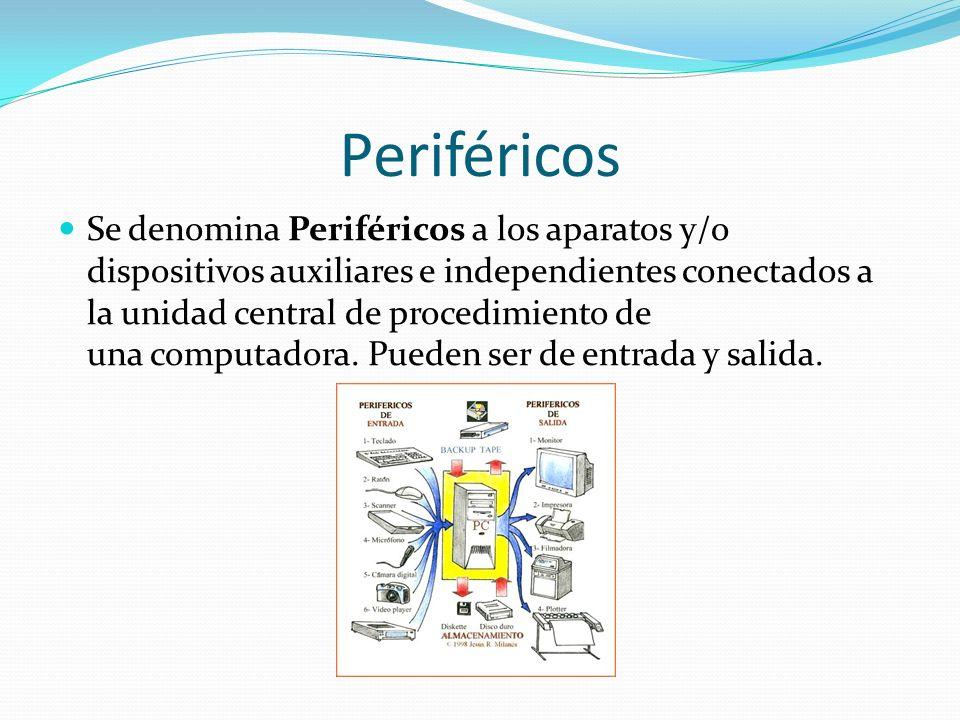 Periféricos Se denomina Periféricos a los aparatos y/o dispositivos auxiliares e independientes conectados a la unidad central de procedimiento de una