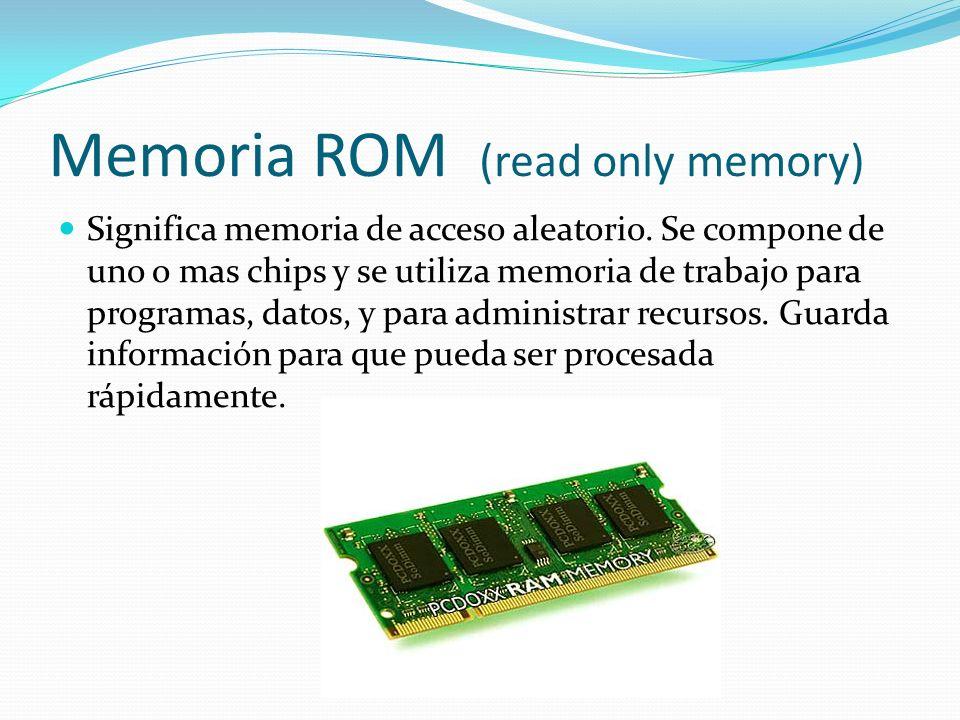 Memoria ROM (read only memory) Significa memoria de acceso aleatorio. Se compone de uno o mas chips y se utiliza memoria de trabajo para programas, da