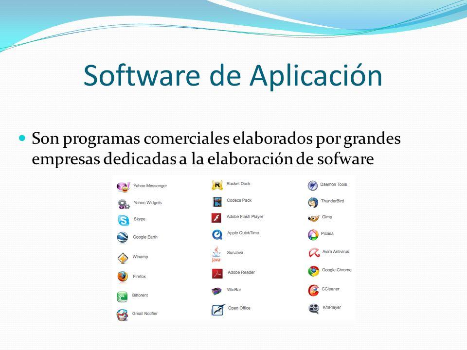 Software de Aplicación Son programas comerciales elaborados por grandes empresas dedicadas a la elaboración de sofware