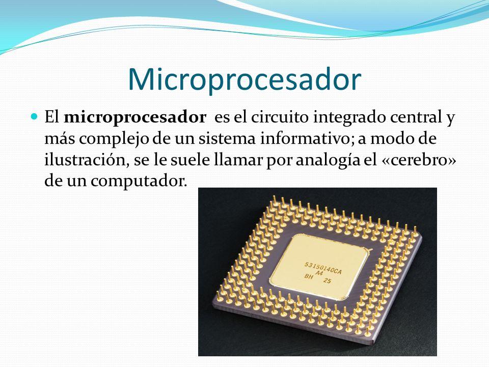 Microprocesador El microprocesador es el circuito integrado central y más complejo de un sistema informativo; a modo de ilustración, se le suele llama