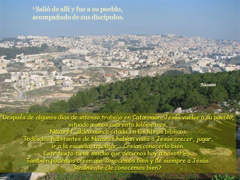 1 Salió de allí y fue a su pueblo, acompañado de sus discípulos.