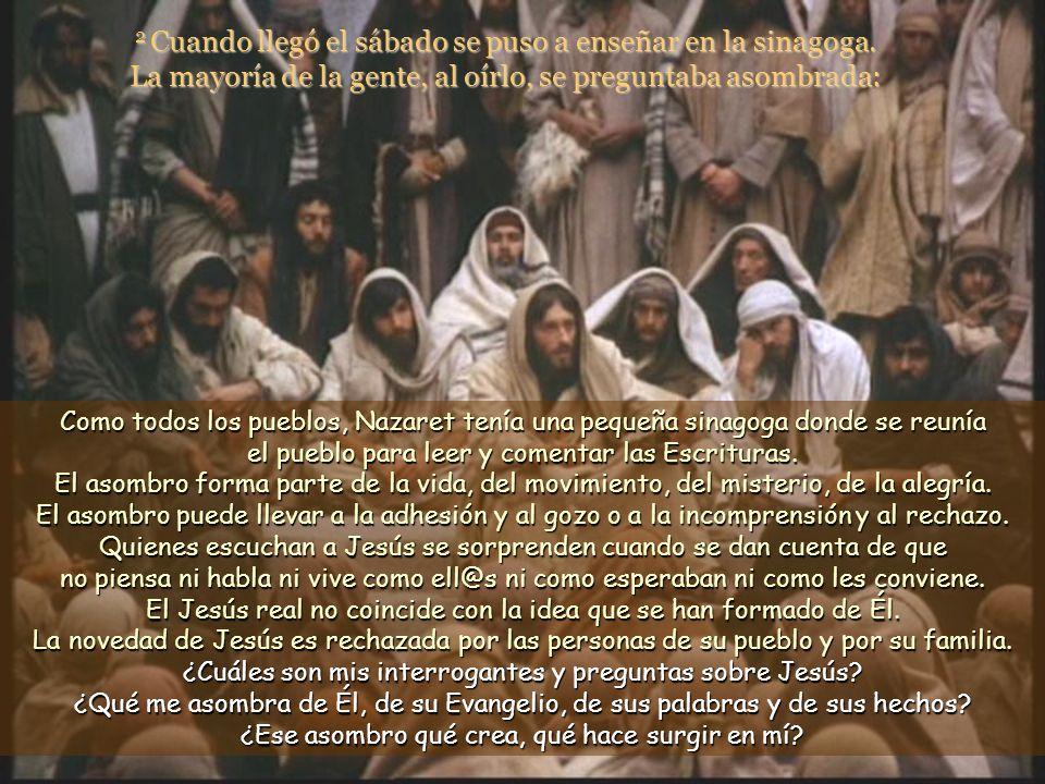 1 Salió de allí y fue a su pueblo, acompañado de sus discípulos. Después de algunos días de intenso trabajo en Cafarnaún, Jesús vuelve a su pueblo, si