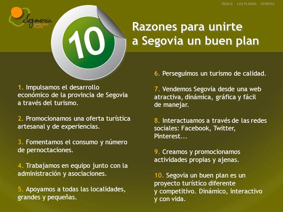 1. Impulsamos el desarrollo económico de la provincia de Segovia a través del turismo. 2. Promocionamos una oferta turística artesanal y de experienci