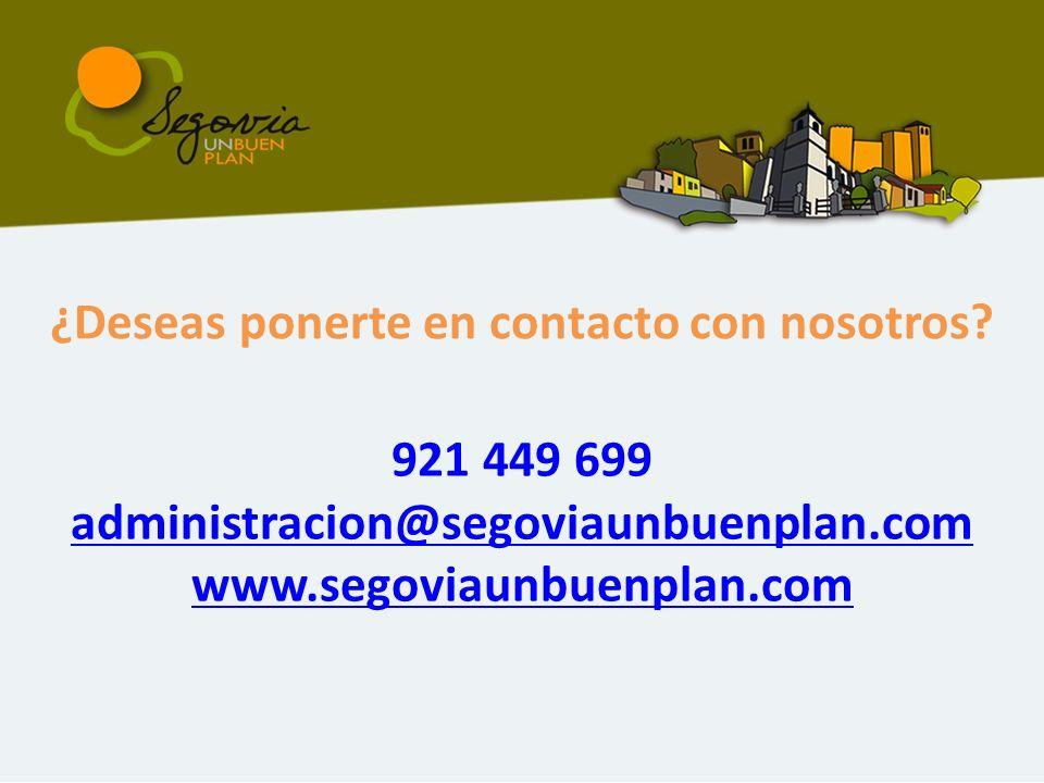 ¿Deseas ponerte en contacto con nosotros? 921 449 699 administracion@segoviaunbuenplan.com www.segoviaunbuenplan.com