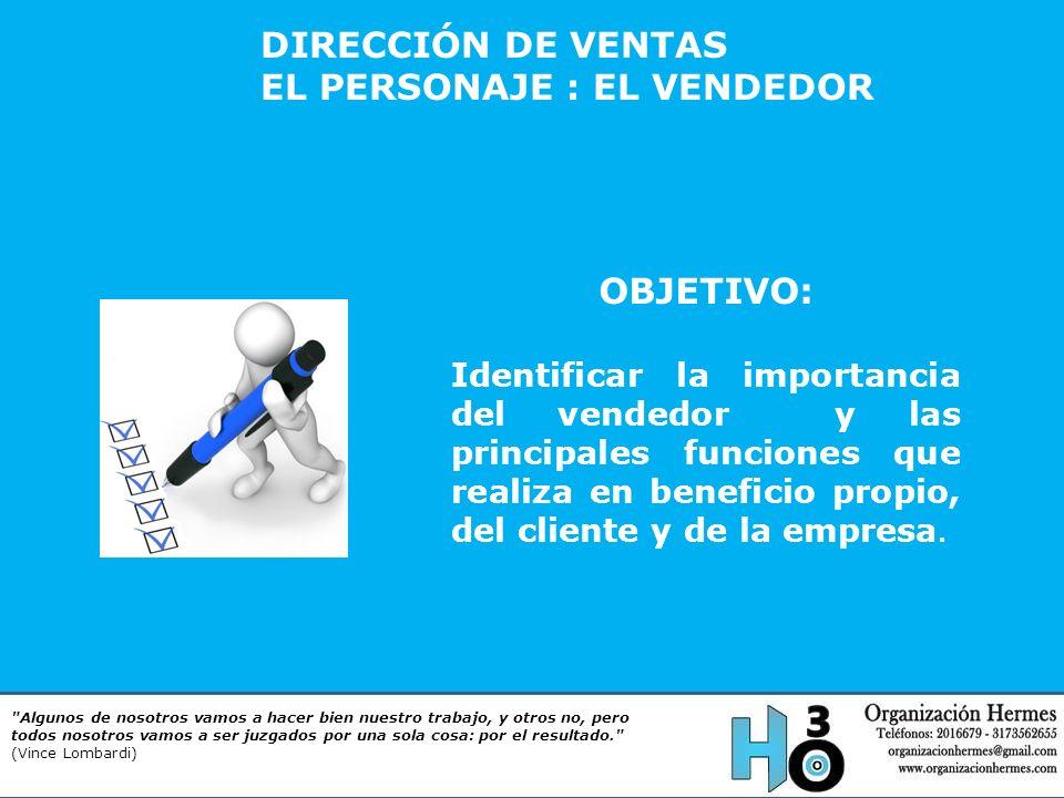 OBJETIVO: Identificar la importancia del vendedor y las principales funciones que realiza en beneficio propio, del cliente y de la empresa.