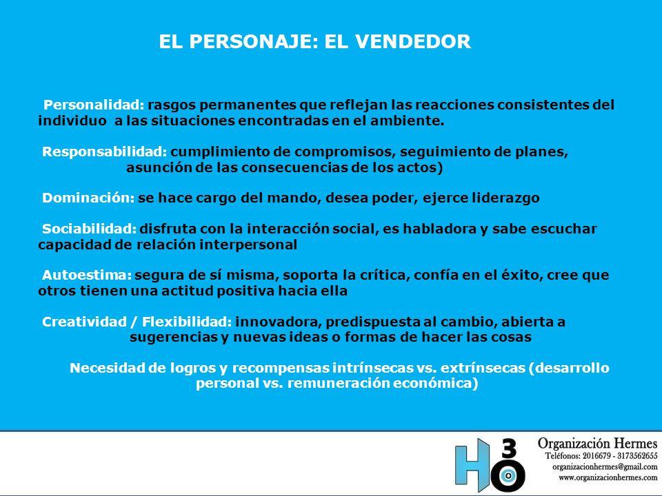 EL PERSONAJE: EL VENDEDOR Personalidad: rasgos permanentes que reflejan las reacciones consistentes del individuo a las situaciones encontradas en el