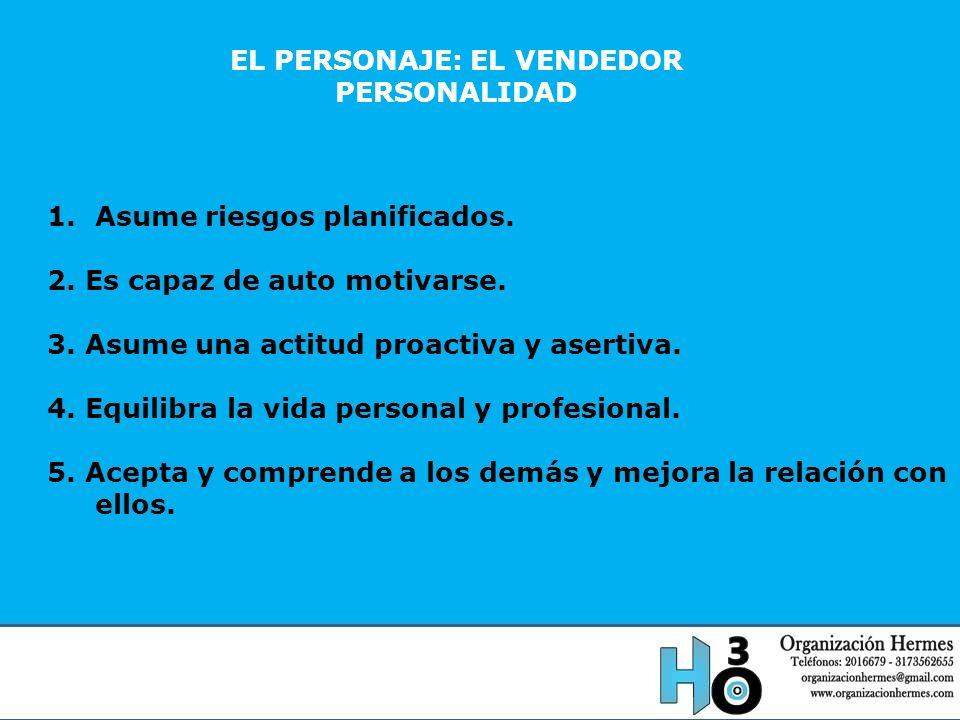 EL PERSONAJE: EL VENDEDOR PERSONALIDAD 1.Asume riesgos planificados. 2. Es capaz de auto motivarse. 3. Asume una actitud proactiva y asertiva. 4. Equi
