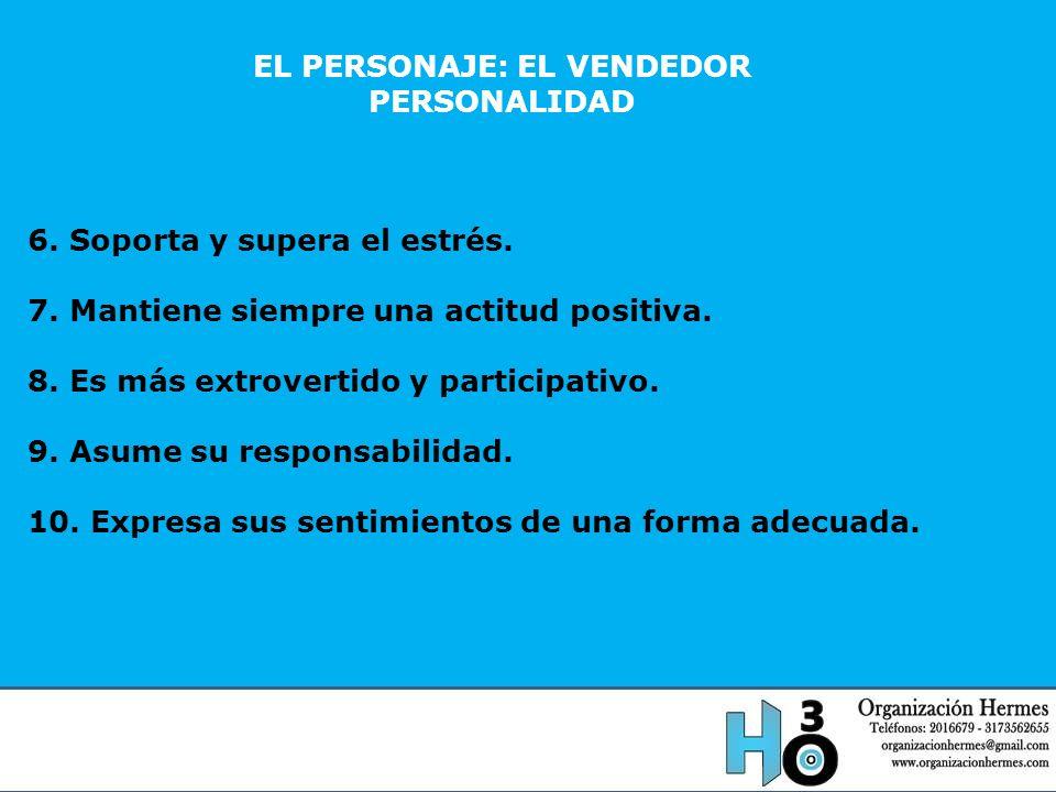 EL PERSONAJE: EL VENDEDOR PERSONALIDAD 6. Soporta y supera el estrés. 7. Mantiene siempre una actitud positiva. 8. Es más extrovertido y participativo