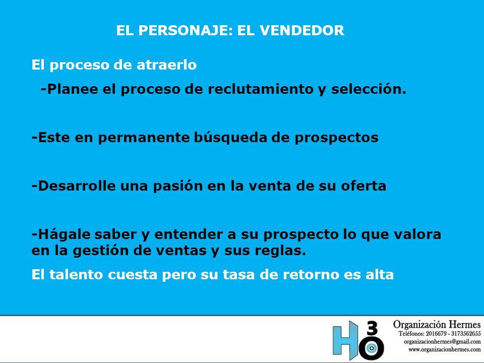 EL PERSONAJE: EL VENDEDOR INDICADORES Los indicadores -Desarrolle acuerdos de lo que va a medir y las razones.