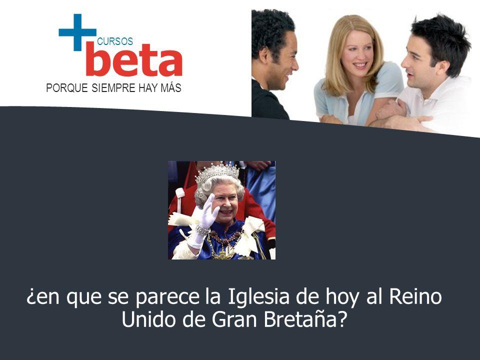 CURSOS PORQUE SIEMPRE HAY MÁS beta + ¿en que se parece la Iglesia de hoy al Reino Unido de Gran Bretaña?