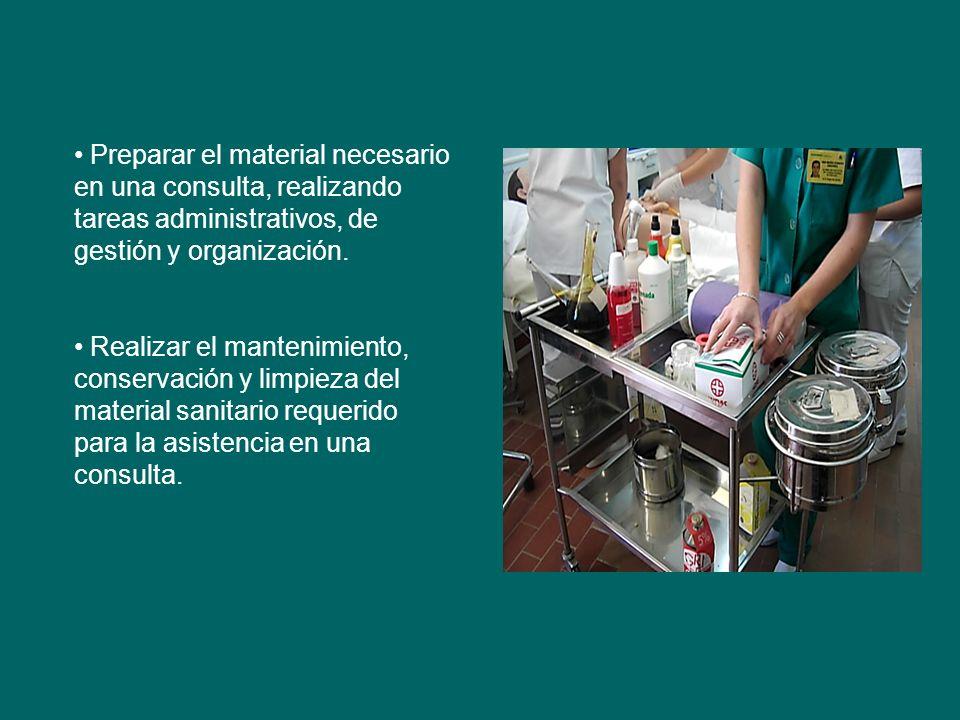 Preparar el material necesario en una consulta, realizando tareas administrativos, de gestión y organización. Realizar el mantenimiento, conservación