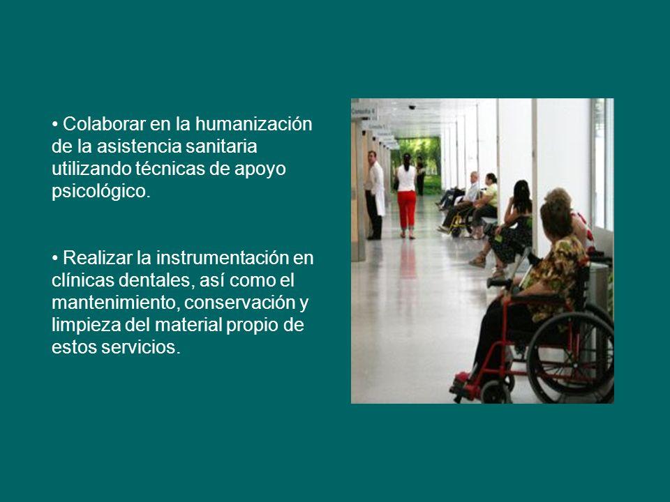 Colaborar en la humanización de la asistencia sanitaria utilizando técnicas de apoyo psicológico. Realizar la instrumentación en clínicas dentales, as