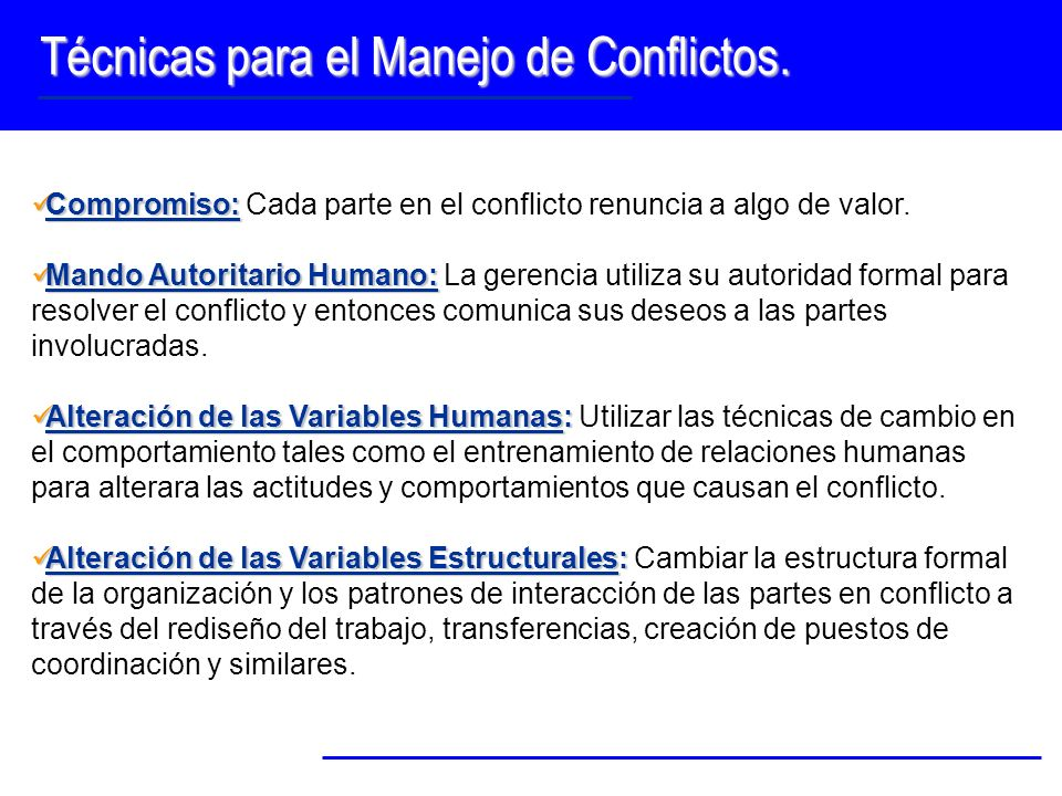 Técnicas para el Manejo de Conflictos. Compromiso: Compromiso: Cada parte en el conflicto renuncia a algo de valor. Mando Autoritario Humano: Mando Au