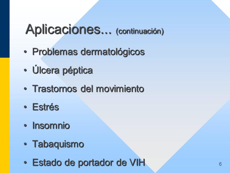 6 Aplicaciones... (continuación) Problemas dermatológicosProblemas dermatológicos Úlcera pépticaÚlcera péptica Trastornos del movimientoTrastornos del