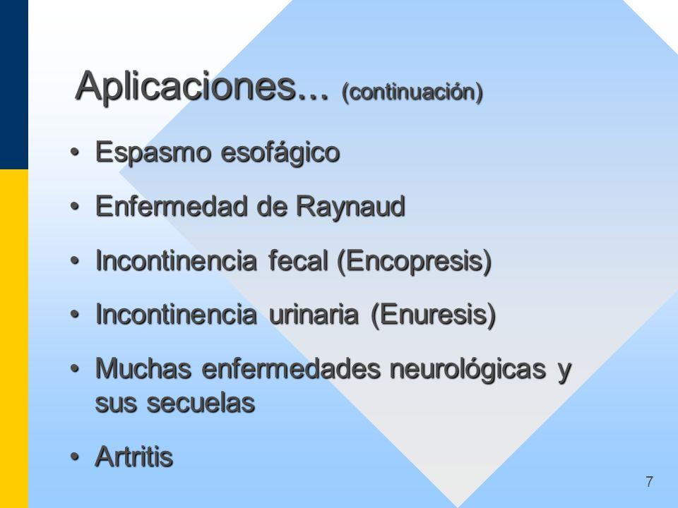 7 Aplicaciones... (continuación) Espasmo esofágicoEspasmo esofágico Enfermedad de RaynaudEnfermedad de Raynaud Incontinencia fecal (Encopresis)Inconti