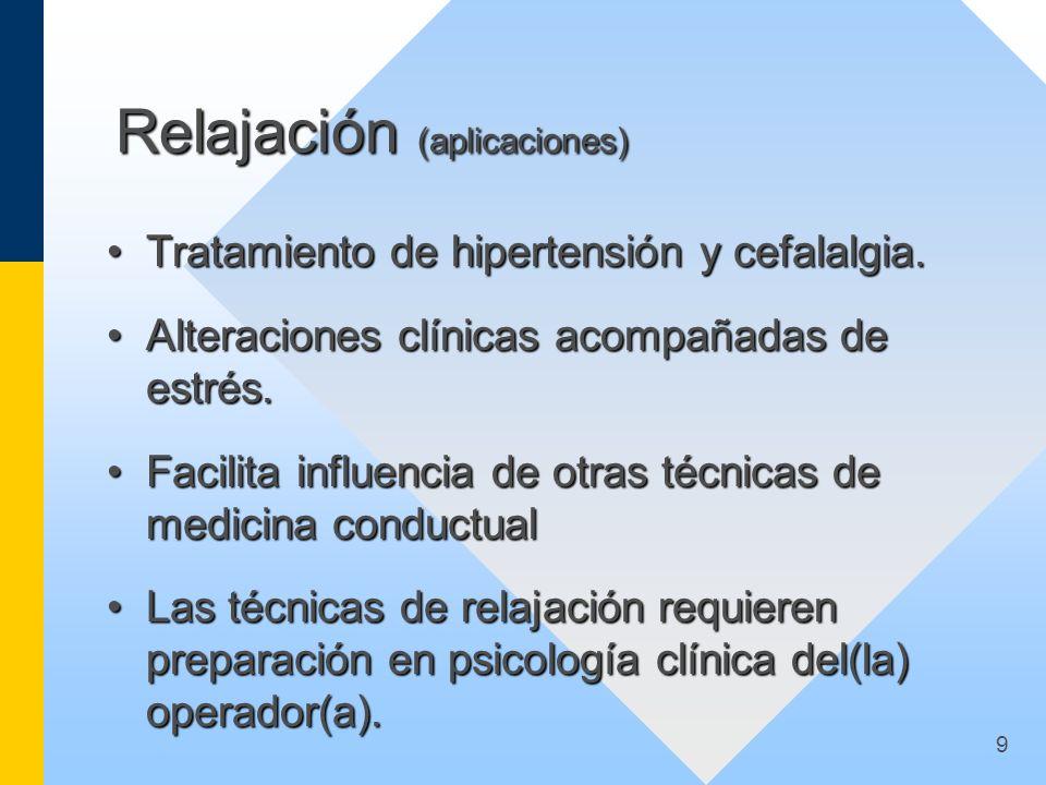 9 Relajación (aplicaciones) Tratamiento de hipertensión y cefalalgia.Tratamiento de hipertensión y cefalalgia. Alteraciones clínicas acompañadas de es