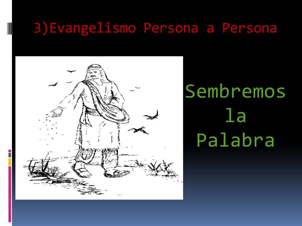 3)Evangelismo Persona a Persona Sembremos la Palabra