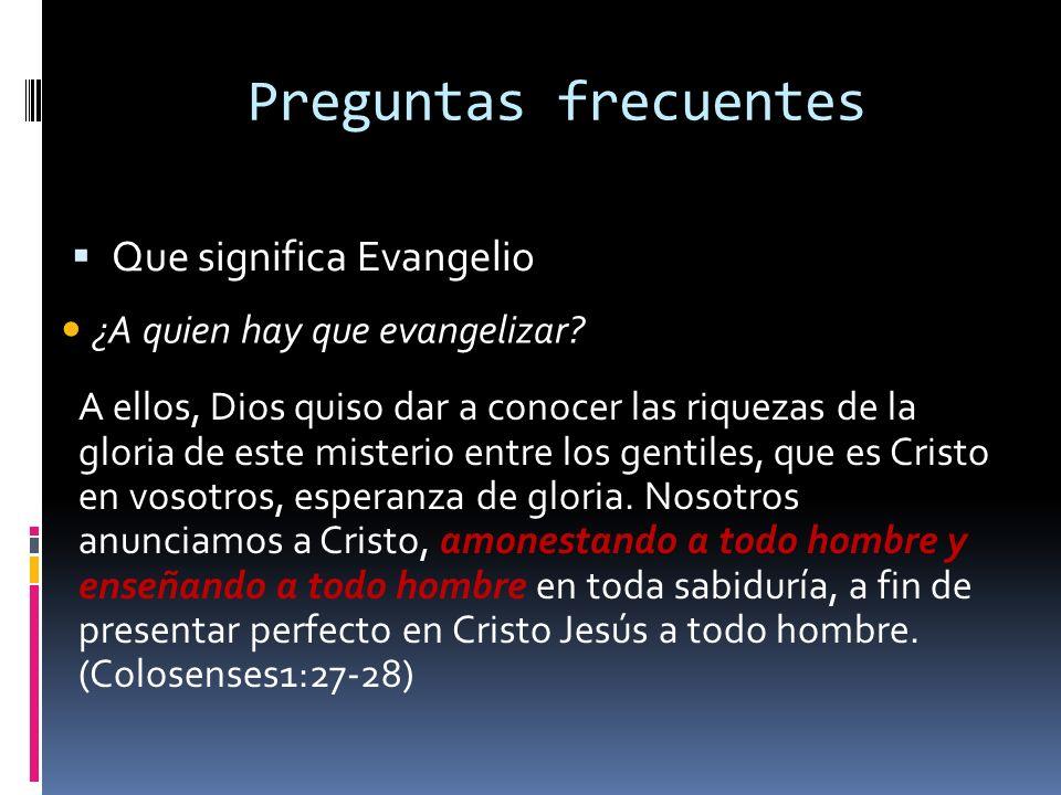 Preguntas frecuentes Que significa Evangelio ¿A quien hay que evangelizar.
