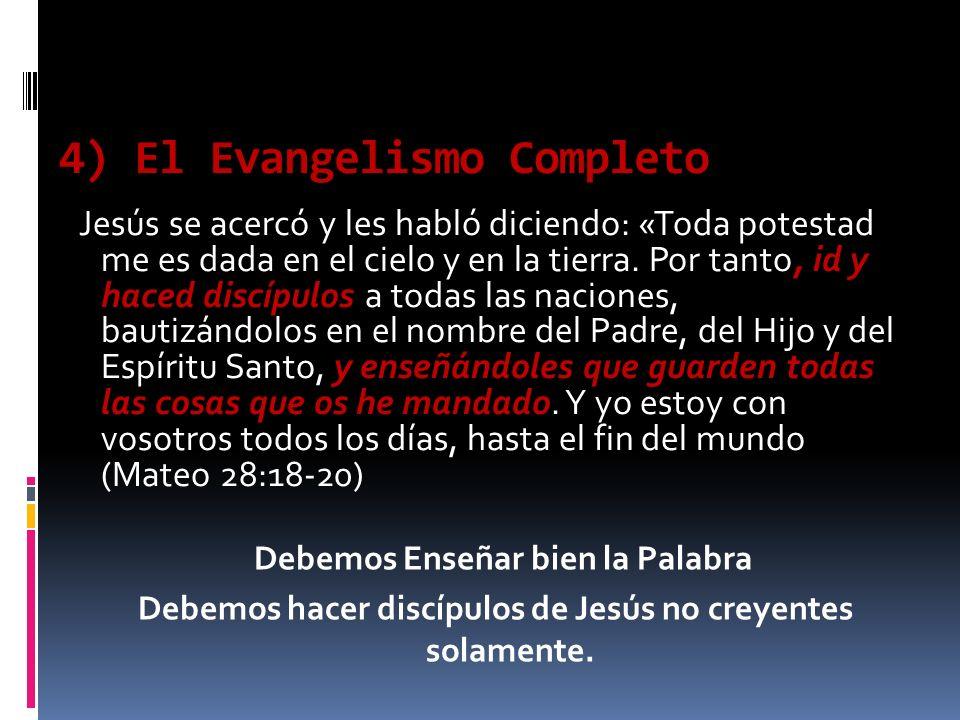 4) El Evangelismo Completo Jesús se acercó y les habló diciendo: «Toda potestad me es dada en el cielo y en la tierra.