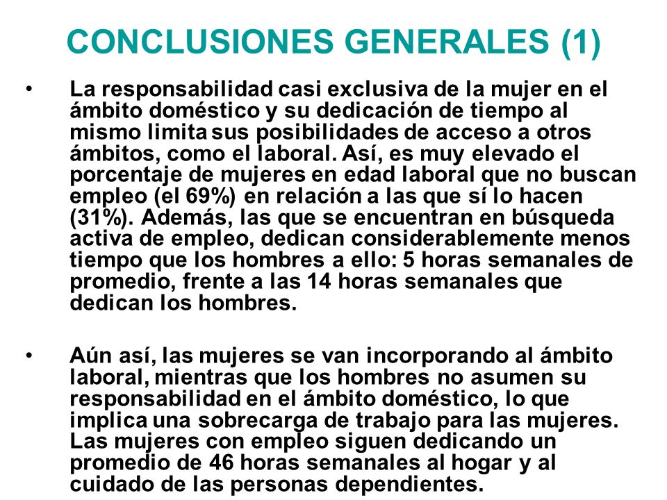 CONCLUSIONES GENERALES (1) La responsabilidad casi exclusiva de la mujer en el ámbito doméstico y su dedicación de tiempo al mismo limita sus posibili