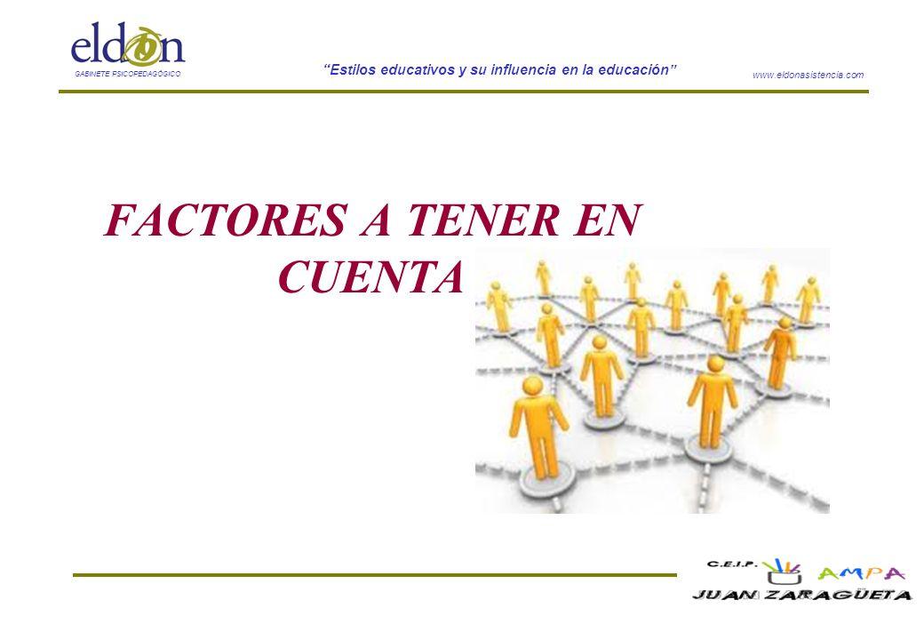 www.eldonasistencia.com Estilos educativos y su influencia en la educación GABINETE PSICOPEDAGÓGICO FACTORES A TENER EN CUENTA
