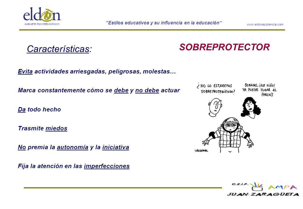 www.eldonasistencia.com Estilos educativos y su influencia en la educación GABINETE PSICOPEDAGÓGICO SOBREPROTECTOR Características: Evita actividades