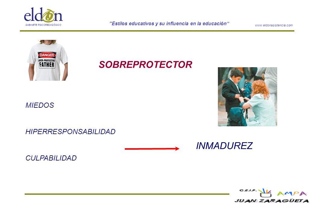 www.eldonasistencia.com Estilos educativos y su influencia en la educación GABINETE PSICOPEDAGÓGICO SOBREPROTECTOR MIEDOS HIPERRESPONSABILIDAD CULPABI